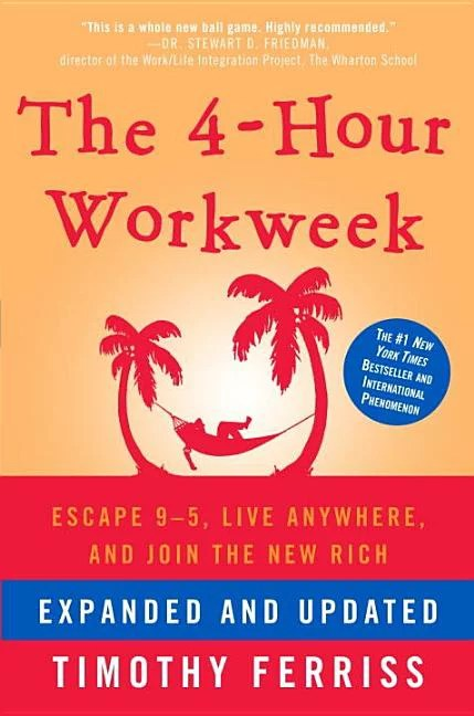 The 4-Hour Workweek : Escape 9-5, Live Anywhere, and Join the New Rich (Hardcover)