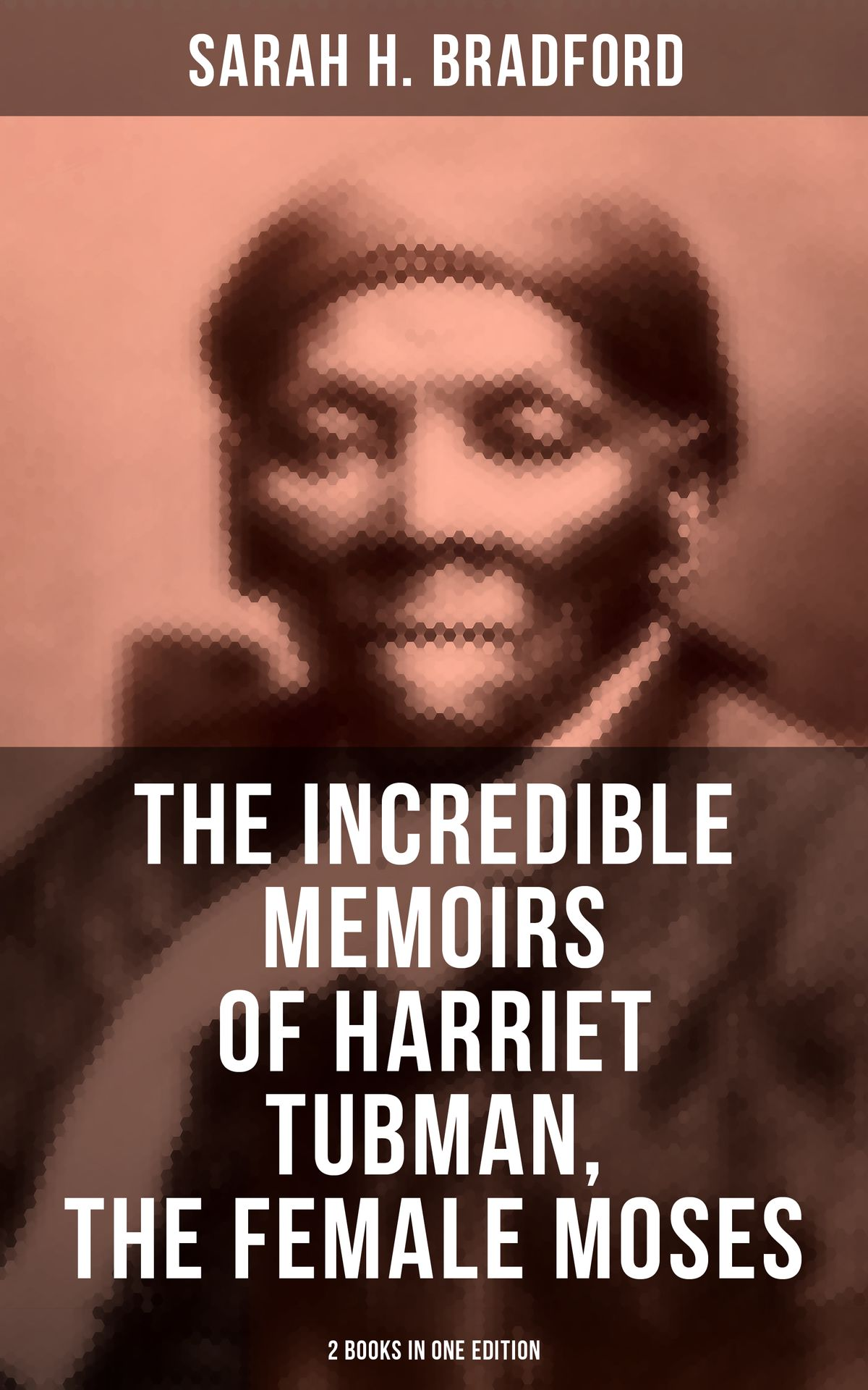The Incredible Memoirs Of Harriet Tubman The Female Moses