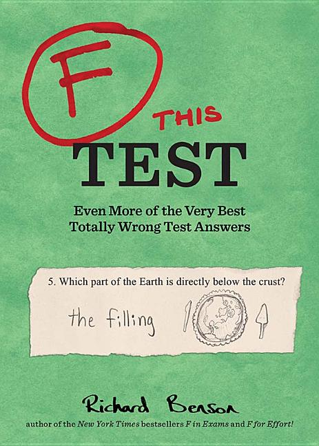 F this Test : Even More of the Very Best Totally Wrong Test Answers