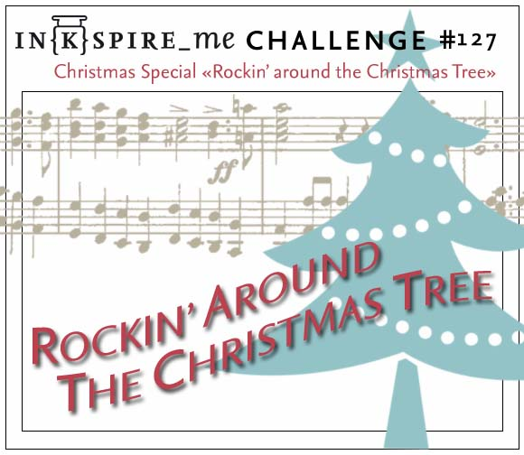 Christmas Special - IN{K}SPIRE_me Challenge #127: Rockin' around the christmas tree