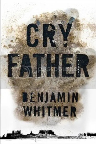 Waiting on Wednesday – Cry Father by Benjamin Whitmer