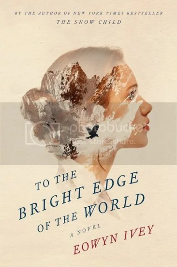 Waiting on Wednesday – To The Bright Edge of the World: A Novel by Eowyn Ivey