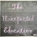 The Unexpected Education