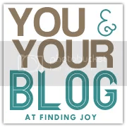 you & your blog at finding joy