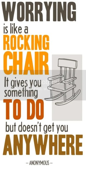 Worry is like a rocking chair....