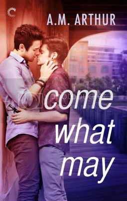 Come What May By A.M. Arthur