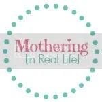 Mothering {In Real Life}