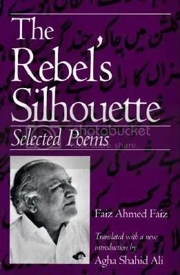 The Rebel's Silhouette - Faiz Ahmed Faiz