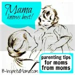 Mama Knows Best Parenting Series at B-Inspired Mama