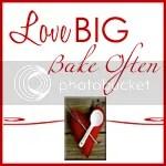 Love Big, Bake Often
