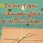 Brown Paper Packages tied up with strings...