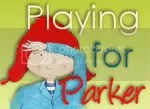 Playing for Parker