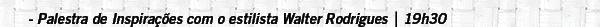 Palestra de Inspirações com o estilista Walter Rodrigues   19h30