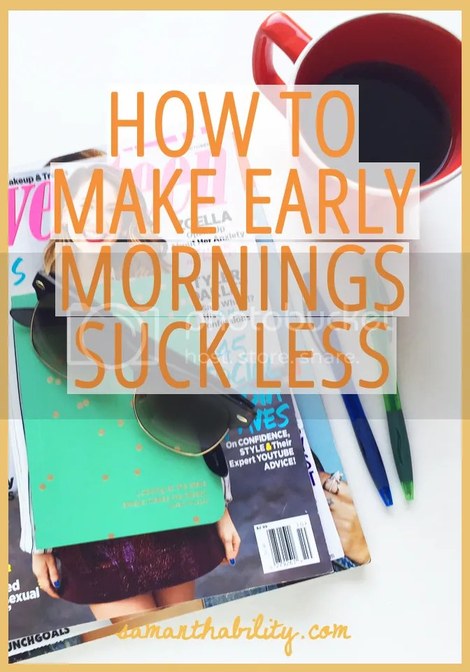 Make early mornings suck less