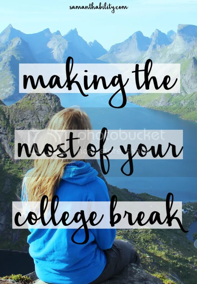 Making the most of your college break