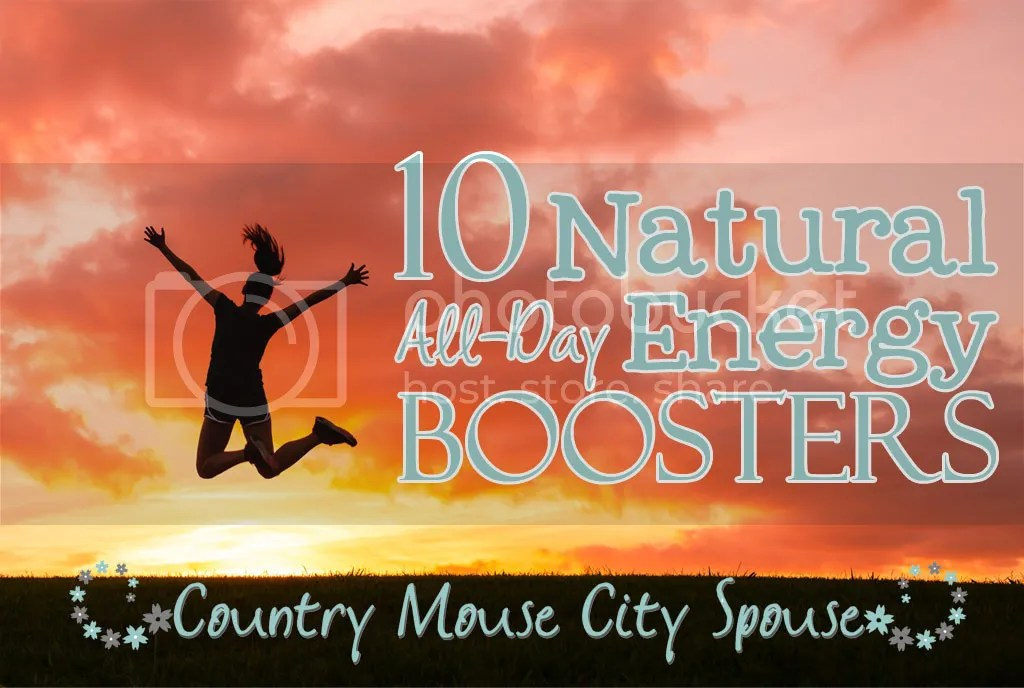 10 Natural All-Day Energy Boosters- Country Mouse City Spouse