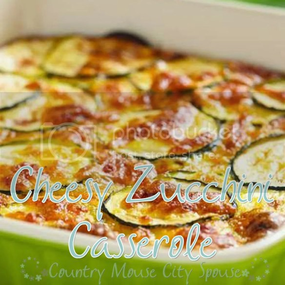 Cheesy Zucchini Casserole- Country Mouse City Spouse