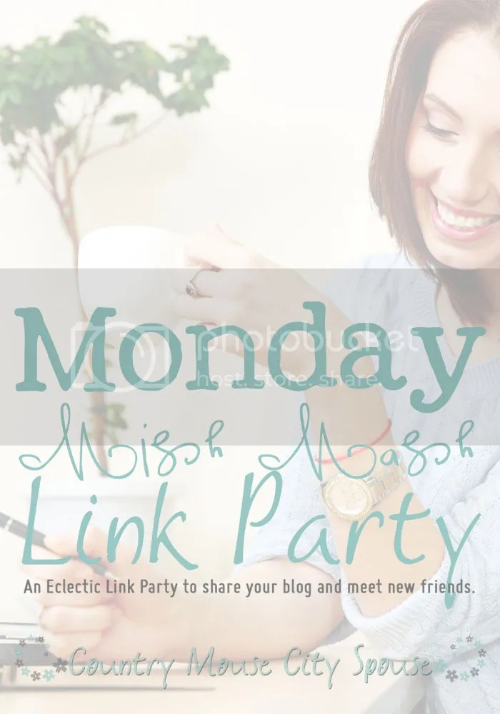 Monday Mish Mash Link Party #20 at Country Mouse City Spouse