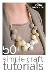Over 50 simple craft tutorials - madiganmade.com