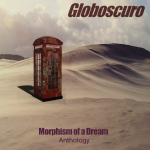 Globoscuro – Morphism of a Dream (Anthology)