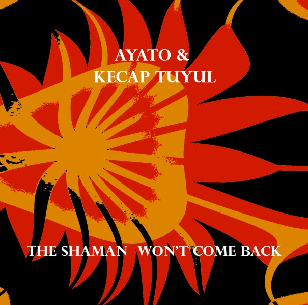 Ayato & Kecap Tuyul – The shaman won't come back