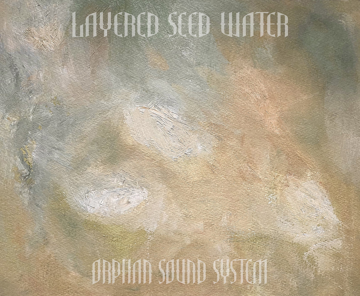 Orphan Sound System – Layered Seed Water