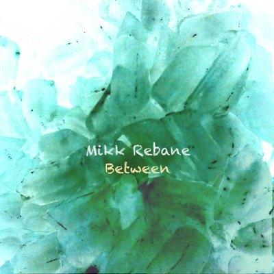 Mikk Rebane – Between