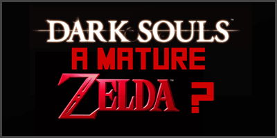 Dark Souls = mature Zelda