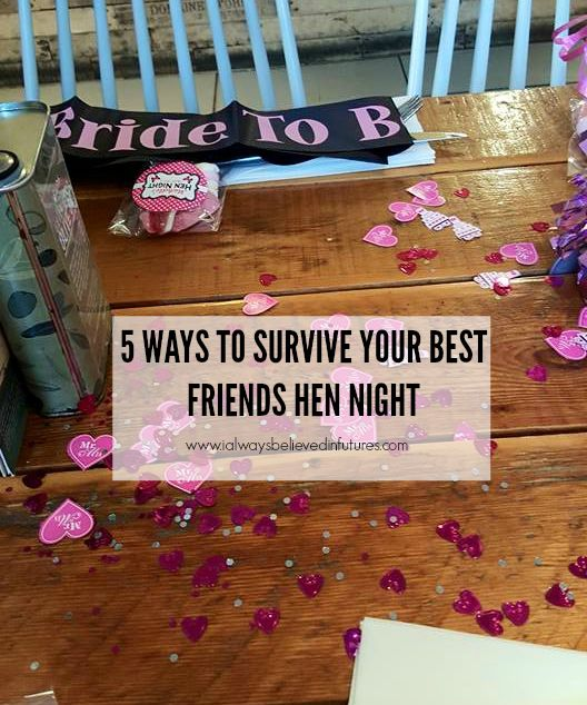 5 ways to survive your best friends hen night