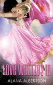 Love Waltzes In (Dancing under the Stars #1) by Alana Albertson