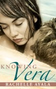 Knowing Vera: Chance for Love #3 by Rachelle Ayala  with Giveaway