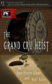 Grand Cru Heist by Jean-Pierre Alaux and  Noël Balen with Excerpt and Giveaway