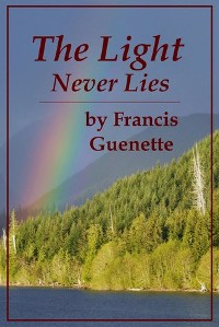 The Light Never Lies: Crater Lake Series #2 by Francis L. Guenette