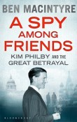A Spy Among Friends: Kim Philby and the Great Betrayal by Ben Macintyre