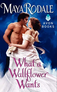What a Wallflower Wants: Bad Boys & Wallflowers #3 by Maya Rodale with Excerpt and Giveaway