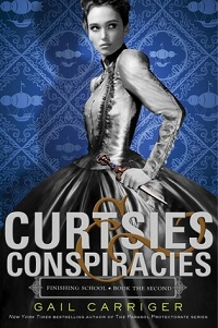 Curtsies & Conspiracies: Finishing School #2 by Gail Carriger