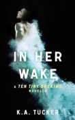 AudioBook Review: In Her Wake: Ten Tiny Breaths #0.5 by K.A. Tucker