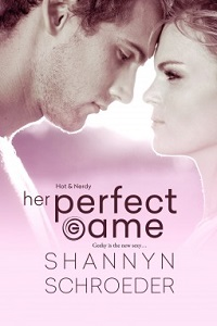 Her Perfect Game: Hot & Nerdy #2 by Shannyn Schroeder