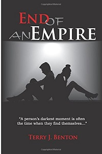 End of an Empire: The Empire Trilogy # 3 by Terry J. Benton