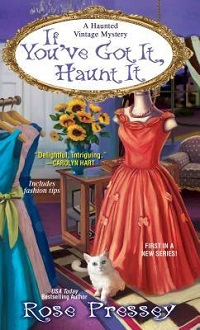 If You've Got It, Haunt It: A Haunted Vintage Mystery #1 by Rose Pressey