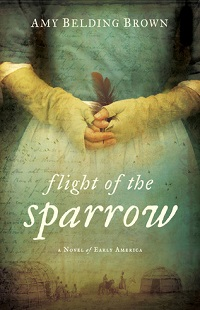Flight of the Sparrow: A Novel of Early America by Amy Belding Brown
