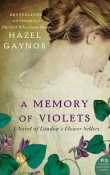 A Memory of Violets: A Novel of London's Flower Sellers by Hazel Gaynor with Excerpt and GIveaway
