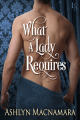 What a Lady Requires by Ashlyn Macnamara