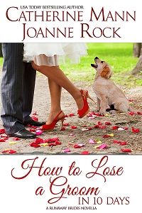 How to Lose a Groom in 10 Days: Runaway Brides #1 by Catherine Mann and Joanne Rock