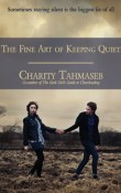 The Fine Art of Keeping Quiet by Charity Tahmaseb