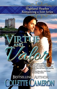 Virtue and Valor: Highland Heather, Romancing a Scot # 2 by Collette Cameron