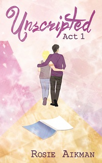 Unscripted: Unscripted Act 1 by Rosie Aikman
