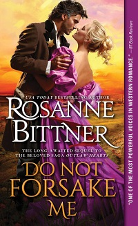 Do Not Forsake Me: Outlaw Hearts #2 by Rosanne Bittner