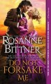 Do Not Forsake Me by Rosanne Bittner