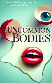UnCommon Bodies: A Collection of Oddities, Survivors, and Other Impossibilities